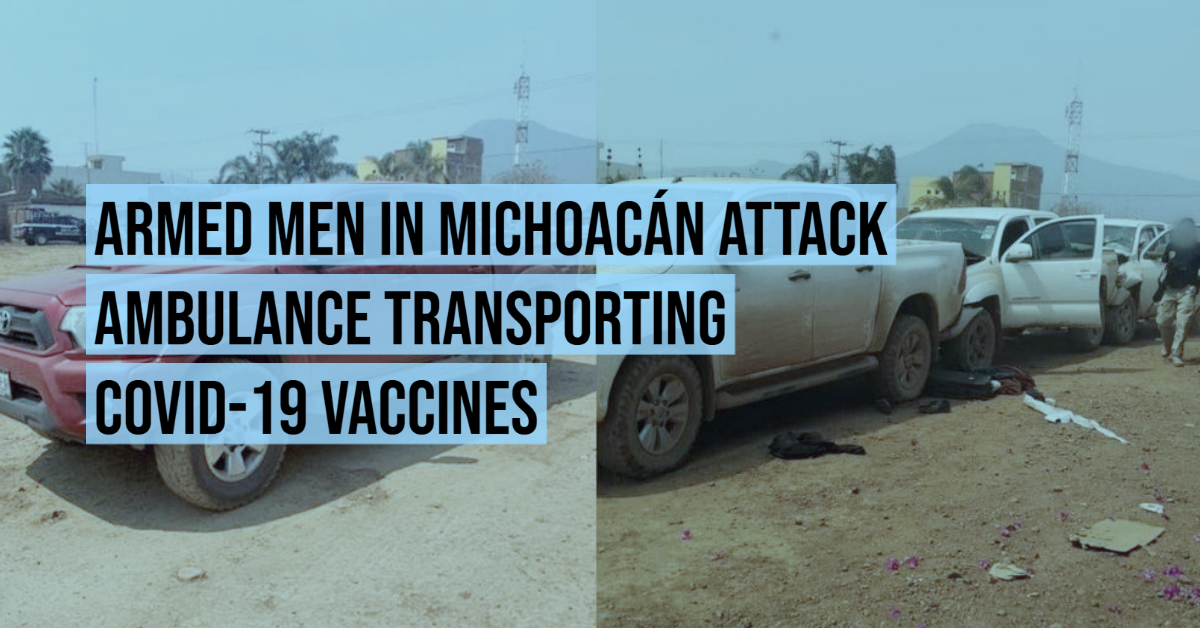Armed men in Michoacán attack ambulance transporting COVID-19 vaccines