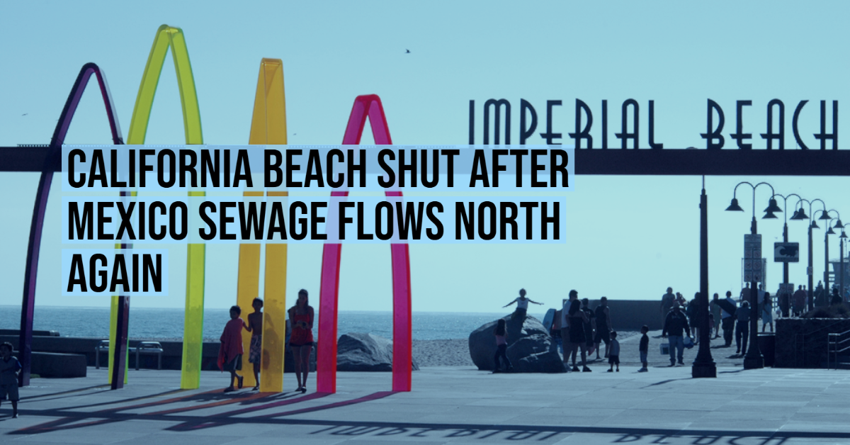 California beach shut after Mexico sewage flows north again