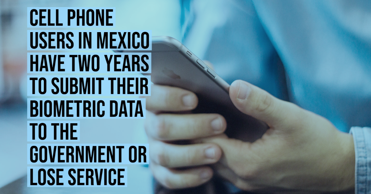 Cell phone users in Mexico have two years to submit their biometric data to the government or lose service