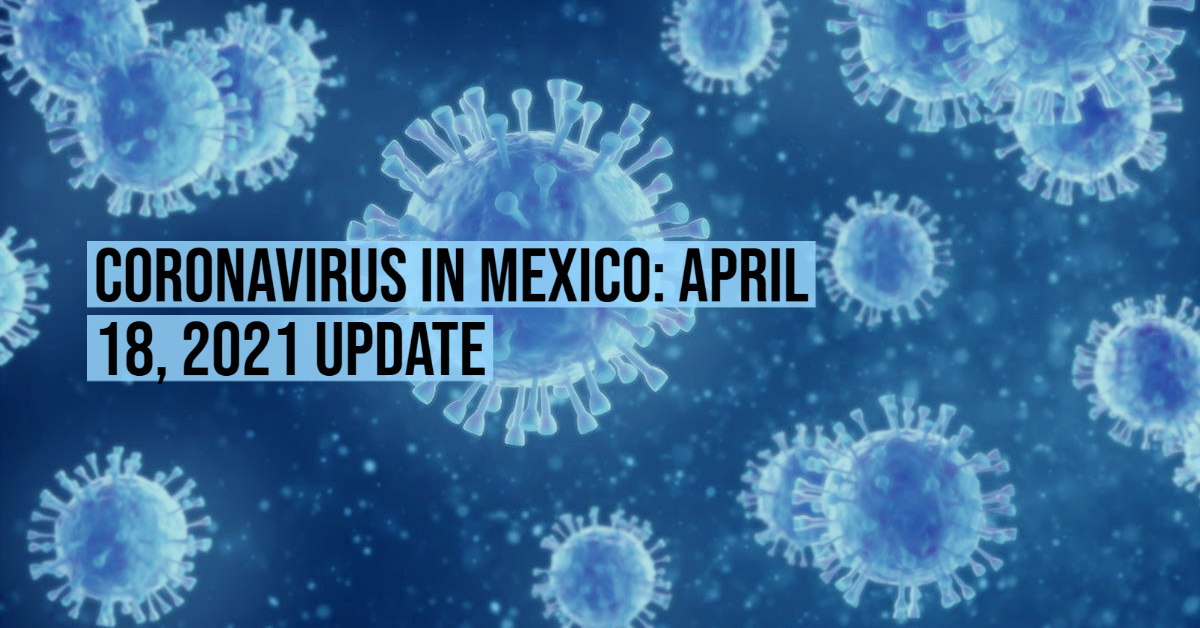 Coronavirus in Mexico: April 18, 2021 Update