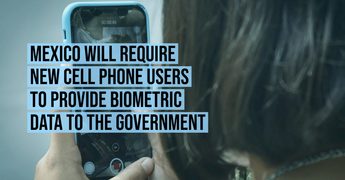 Mexico will require new cell phone users to provide biometric data to the government