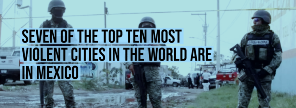 Seven of the top ten most violent cities in the world are in Mexico