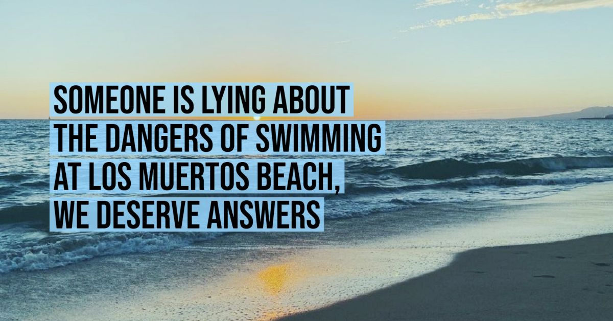 Someone is lying about the dangers of swimming at Los Muertos beach, we deserve answers