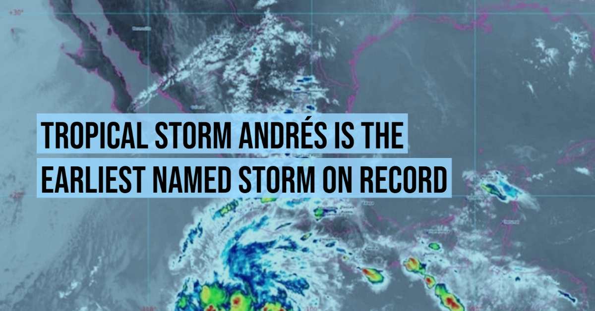 Tropical Storm Andrés is the earliest named storm on record