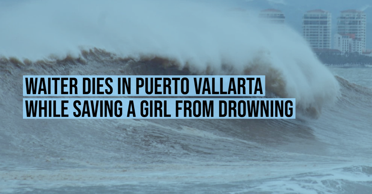 Waiter dies in Puerto Vallarta while saving a girl from drowning