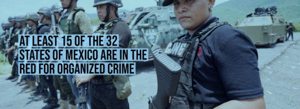 At least 15 of the 32 states of Mexico are in the red for organized crime