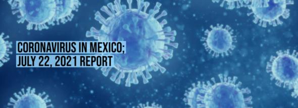 Coronavirus in Mexico; July 22, 2021 Report