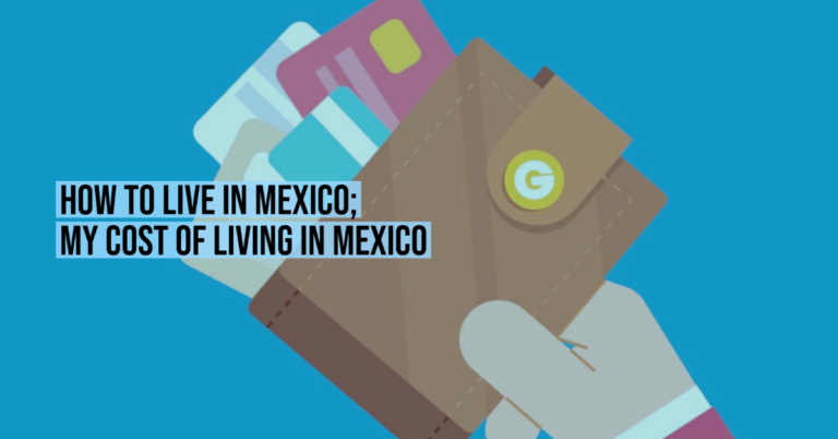 How to Live in Mexico; My cost of living in Mexico