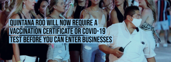 Quintana Roo will now require a vaccination certificate or COVID-19 test before you can enter businesses
