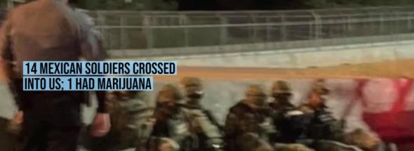 14 Mexican soldiers crossed into US; 1 had marijuana