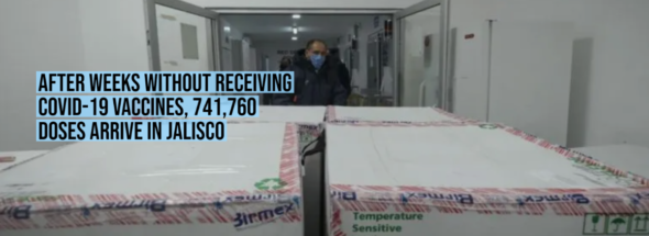 After weeks without receiving COVID-19 vaccines, 741,760 doses arrive in Jalisco
